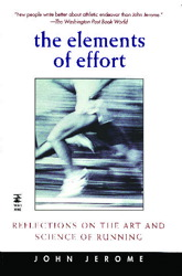 The Elements of Effort: Reflections on the Art and Science of Running by John Jerome